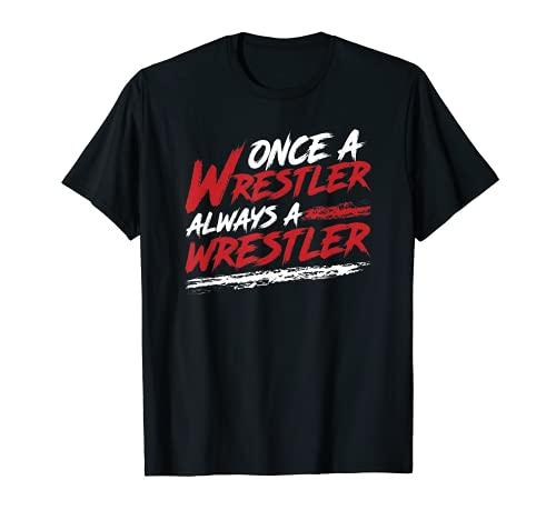 Once a Wrestler always a Wrestler - Wrestling Ringen T-Shirt T-Shirt