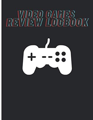 Video Games Review Logbook: Journal To Keep Track And Rate Video Games