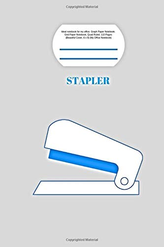 Stapler: Ideal notebook for my office. Graph Paper Notebook: Grid Paper Notebook, Quad Ruled, 110 Pages ( Beautiful Cover, 6 x 9) (My Office Notebook)