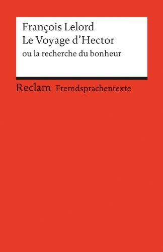 Le Voyage d'Hector ou la recherche du bonheur: Französischer Text mit deutschen Worterklärungen. B1 (GER) (Reclams Universal-Bibliothek)