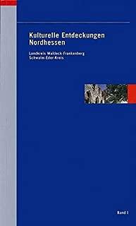 Kulturelle Entdeckungen Nordhessen: Band I: Landkreis Waldeck-Frankenberg / Schwalm-Eder-Kreis (German Edition)