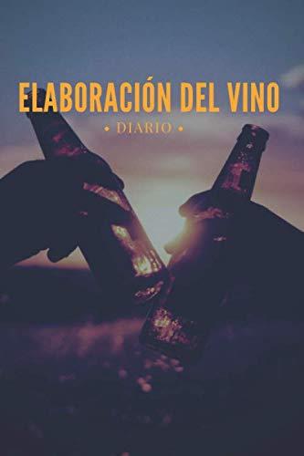 Elaboración del vino diario: para sus recetas y métodos de vino caseros, elaboración de cerveza, licores de vino