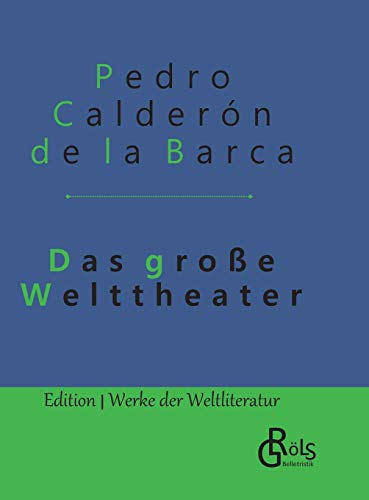 Das große Welttheater: Gebundene Ausgabe (Edition Werke der Weltliteratur - Gebundene Ausgabe)