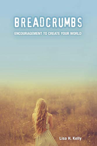 BREADCRUMBS: ENCOURAGEMENT TO CREATE YOUR WORLD