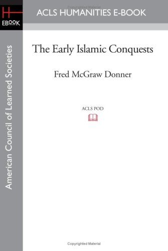 The Early Islamic Conquests (ACLS Humanities E-Book)