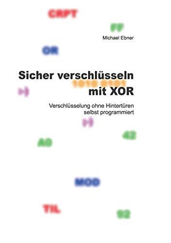 Sicher verschlüsseln mit XOR: Verschlüsselung ohne Hintertüren selbst programmiert