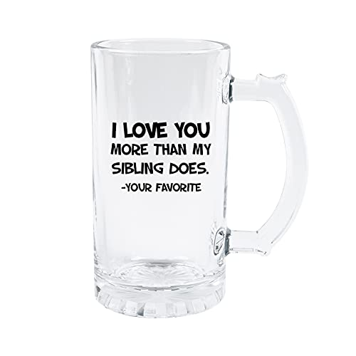 Birthday Father's Day Gifts Beer Mug, 16 oz Dad Beer Glass, I Love You More Than My Sibling Does, Personalized Funny Beer Glass Gifts for Him, Husband, Father, Friends (YOUR FAVORITE)