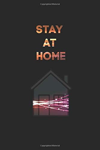 Stay At Home NoteBook for women,for men,for girls,for kids: Journal Book for everyone