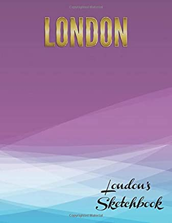 Londons Sketchbook: Large textbook sized blank book for sketching, drawing, writing or simply scribbling and doodling.