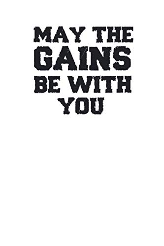 May The Gains Be With You: Blank Lined Notebook Journal for fitness,funny gym workout fitness,(6'' x 9'') 120 pages