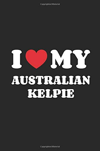 I Love My Australian Kelpie: Funny Notebook | Unique Journal For Proud Dog Moms & Dads | Dot Grid | 120 Dotted Pages | 6x9 | Journaling Gift Idea For Men & Women | Individual Note Book, Notepad 1