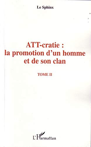 ATT-cratie : la promotion d'un homme et de son clan : Tome 2