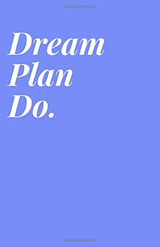 Dream Plan Do Inspirational Quote Print Blue Notebook - 8.5 X 5.5 A5 Size - 100 pages - Medium Lined Paperback Notebook for Writing, Notes, Doodling and Tracking