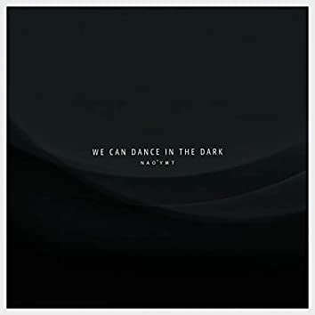 We Can Dance in the Dark