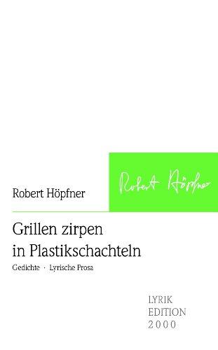 Grillen zirpen in Plastikschachteln: Gedichte - Lyrische Prosa