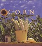 Corn: A Country Garden Cookbook (Country Garden Cookbooks)