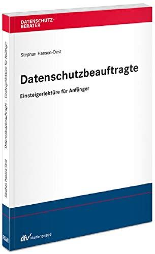 Datenschutzbeauftragte – Einsteigerlektüre für Anfänger (Datenschutzberater)