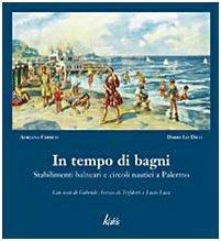 In tempo di bagni. Stabilimenti balneari e circoli nautici a Palermo. Ediz. illustrata