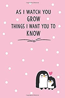 As I Watch You Grow Things I Want You to Know: Mother To Daughter Son Journal, Birthday Letters To My Newborn Baby Girl Bo...