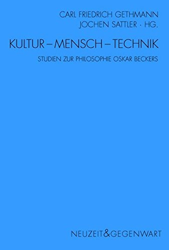 Kultur - Mensch - Technik: Studien zur Philosophie Oskar Beckers (Neuzeit und Gegenwart)