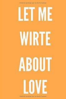 Let me write about love: a notebook / love quotes / experiences / situations: all about love write notbook (French Edition)