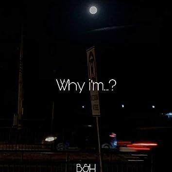 Why i'm...?