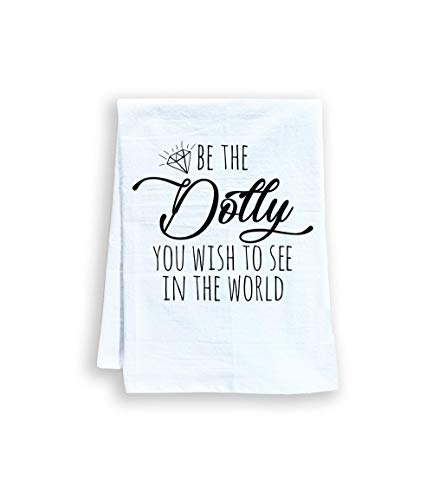 Funny Kitchen Towel, Be the Dolly You Wish to See in the World, Dolly, Flour Sack Dish Towel, Sweet Housewarming Gift, White