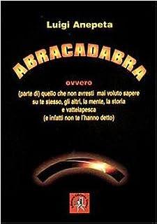 Abracadabra ovvero quello che non avresti mai voluto sapere su te stesso, gli altri, la mente, la storia e...