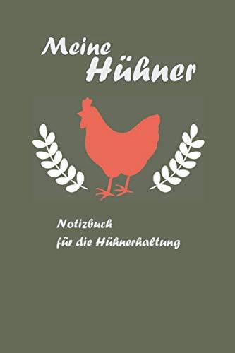 Notizbuch Meine Hühner: inkl. Kalender 2021, Bestandregister, Legelisten, Notizen und mehr für die Hühnerhaltung | A5, 100 Seiten