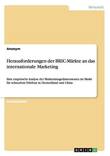 Herausforderungen der BRIC-Märkte an das internationale Marketing: Eine empirische Analyse der Markenimagedimensionen im Markt für schnurlose Telefone in Deutschland und China