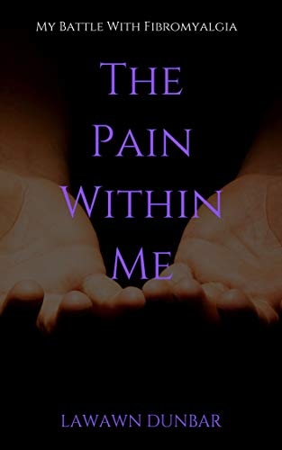 The Pain Within Me: My Battle with Fibromyalgia by [Lawawn Dunbar]