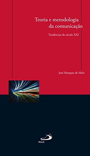 Teoria e metodologia da comunicação: Tendências do século XXI