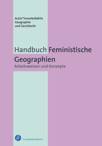 Handbuch Feministische Geographien: Arbeitsweisen und Konzepte
