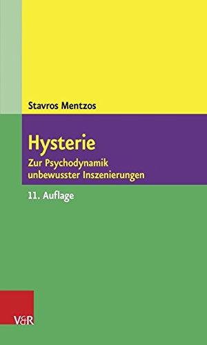 Hysterie. Zur Psychodynamik unbewusster Inszenierungen