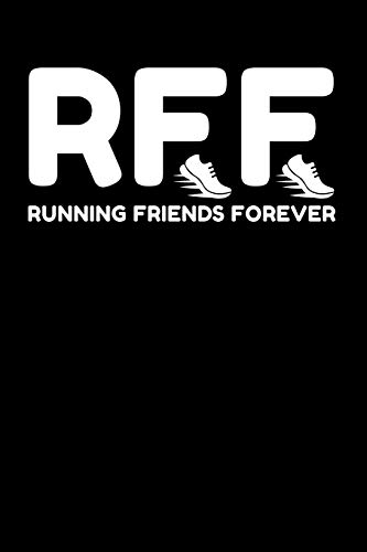 RFF Running Friends Forever: Lined Journal Notebook for Marathon Runners, Men and Women Who Love to Run, Running Exercise, Cross Country Track and Field Coach Apprection