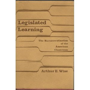 Legislated Learning The Bureaucratization Of The American Classroom