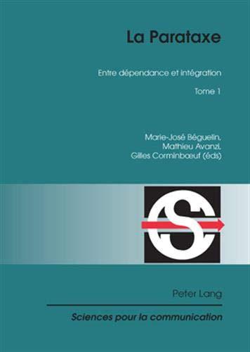 La Parataxe: Tome 1- Entre dépendance et intégration (Sciences pour la communication, Band 91)