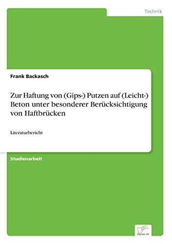 Zur Haftung von (Gips-) Putzen auf (Leicht-) Beton unter besonderer Berücksichtigung von Haftbrücken: Literaturbericht