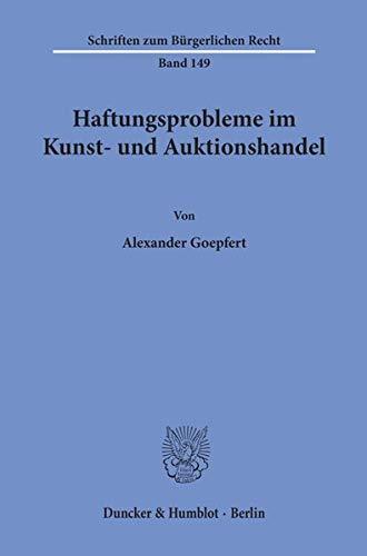 Haftungsprobleme im Kunst- und Auktionshandel. (Schriften zum Bürgerlichen Recht)