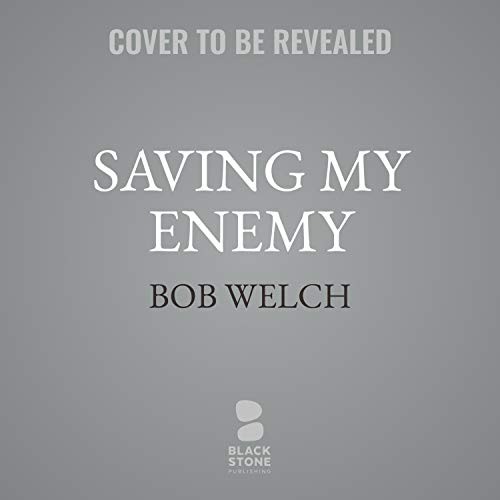Saving My Enemy Audiobook By Bob Welch cover art