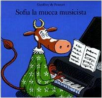Sofia la mucca musicista. Ediz. illustrata