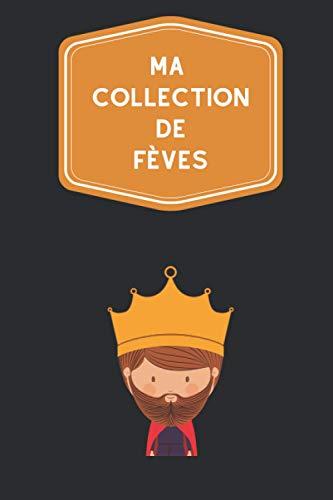 Ma collection de fèves: Carnet de notes avec tableaux clairs et designs pour suivre et classer votre inventaire de fèves de galette des rois, idéal pour les fabophiles.