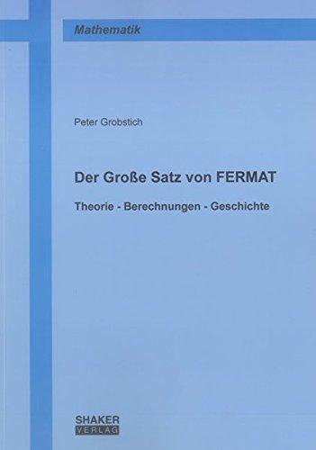 Der Große Satz von FERMAT: Theorie - Berechnungen - Geschichte (Berichte aus der Mathematik)