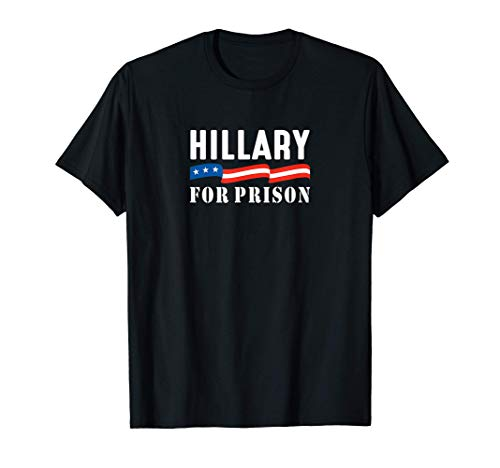 Hillary For Prison - T-Shirt
