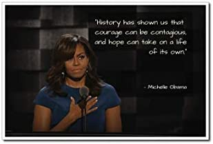 Michelle Obama Poster Quote History has shown us that courage can be contagious and hope can product image