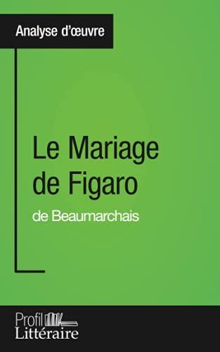 Analyse d'oeuvre : Le Mariage de Figaro de Beaumarchais: Approfondissez votre lecture des romans classiques et modernes avec Profil-Litteraire.fr
