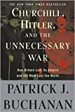 Churchill, Hitler, and The Unnecessary War Publisher: Three Rivers Press; Reprint edition