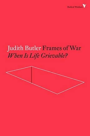Frames of War: When Is Life Grievable? (Radical Thinkers) by Judith Butler(2016-02-02)
