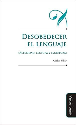 Desobedecer el lenguaje (alteridad, lectura y escritura) (Educación: otros lenguajes) (Spanish Edition)