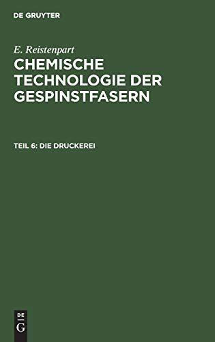 E. Reistenpart: Chemische Technologie der Gespinstfasern: Die Druckerei: Zeugdruck, Garndruck, Kunstseidendruck, Wolldruck, Seidendruck
